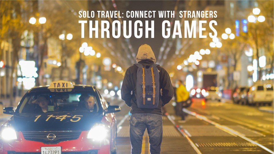 The Art of Solo Travelling: Connect with Strangers Through Games